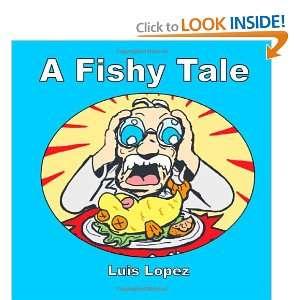 A Fishy Tale (9781469906423): Luis Lopez Jr: Books
