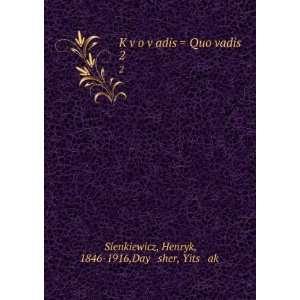 Ḳṿo ṿadis = Quo vadis. 2: Henryk, 1846 1916