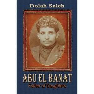 Abu El Banat: Father of Daughters (9781606725474): Dolah Saleh: Books