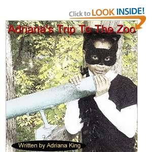 AdrianaS Trip To The Zoo (9780557989393): Adriana King: Books
