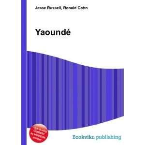 Yaoundé: Ronald Cohn Jesse Russell: Books