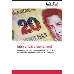 la(s) crisis argentina(s) Una cronica de lo que nos pasó
