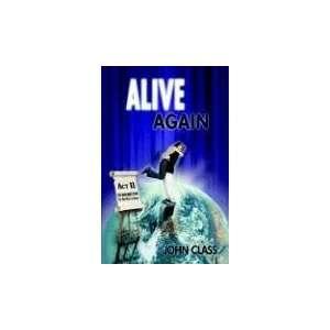 Alive Again (9781593302818): John Class: Books