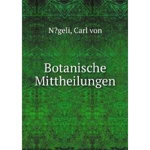 Botanische Mittheilungen: Carl von N?geli: Books