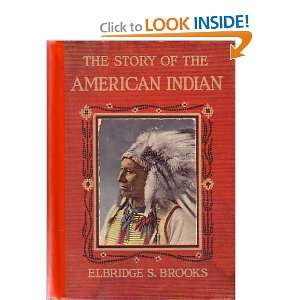 The Story of the American Indian His Origin, Development, Decline and