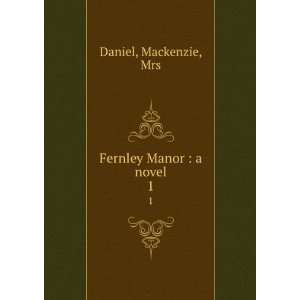 Fernley Manor  a novel. 1 Mackenzie, Mrs Daniel Books