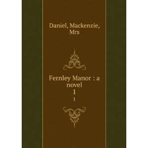 Fernley Manor  a novel. 1 Mackenzie, Mrs Daniel Books