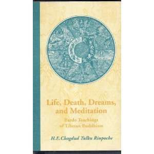 Life, Death, Dreams and Meditation: Bardo Teachings of