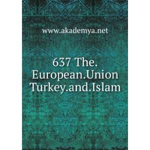 637 The.European.Union Turkey.and.Islam www.akademya.net
