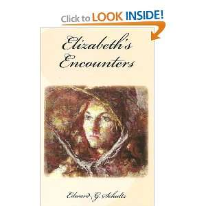 com Elizabeths Encounters (9780557075683) Edward G. Schultz Books