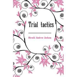 Trial tactics Hirschl Andrew Jackson Books