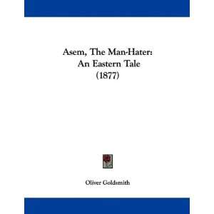 Asem, The Man Hater: An Eastern Tale (1877) (9781104036935