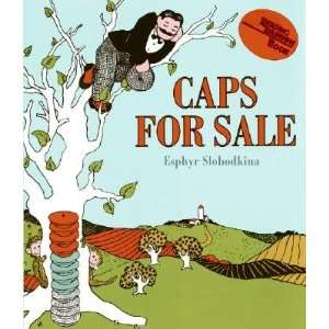 Caps for Sale: A Tale of a Peddler, Some Monkeys and Their Monkey