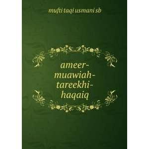 ameer muawiah tareekhi haqaiq: mufti taqi usmani sb: Books
