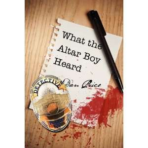 What the Altar Boy Heard (9781432769598): Dan Price: Books