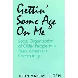 Gettin Some Age on Me Social Organization of Older