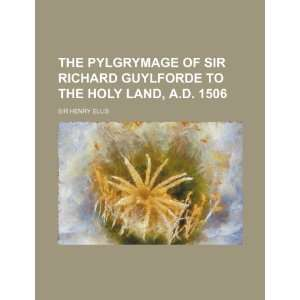 The pylgrymage of Sir Richard Guylforde to the Holy Land, A.D