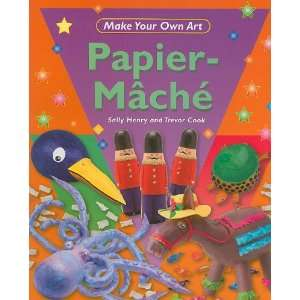 Papier Mache (Make Your Own Art) (9781448816217) Sally