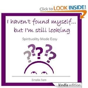 Havent Found Myselfbut Im Still Looking Emelia Sam http//www