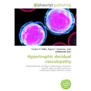 Hypertrophic decidual vasculopathy (9786132721167): Books