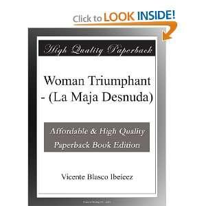 Woman Triumphant   (La Maja Desnuda): Vicente Blasco Ibeíeez: Books
