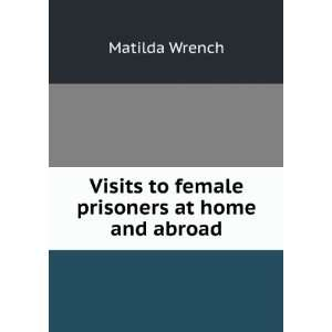 Visits to female prisoners at home and abroad.: Matilda