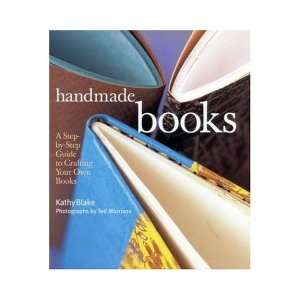 Handmade Books A Step by Step Guide to Crafting Your Own Books Kathy