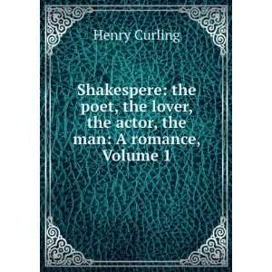 Shakespere The Poet, the Lover, the Actor, the Man A Romance, Volume