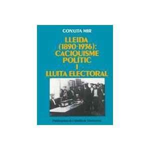 Lleida (1890 1936) Caciquisme politic i lluita electoral