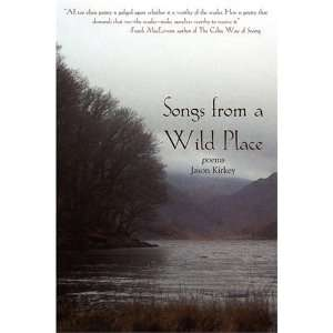 Songs from a Wild Place Jason Kirkey 9780979924644