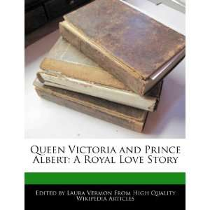 Queen Victoria and Prince Albert A Royal Love Story