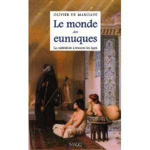 le monde des eunuques ; la castration à travers les