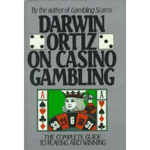 Darwin Ortiz on Casino Gambling The Complete Guide to Playing and