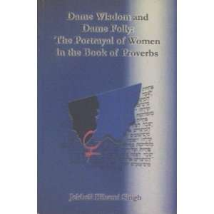 Dame Wisdom Dame Folly Portrayal of Women in the Book of Proverbs