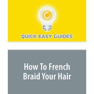 To French Braid Your Hair (9781440028144) Quick Easy Guides Books