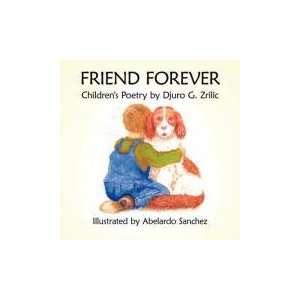 Friend Forever: Childrens Poetry: Djuro G. Zrilic: 9781434344649