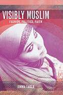 Visibly Muslim: Fashion, Politics, Faith by Emma Tarlo (Used, New, Out