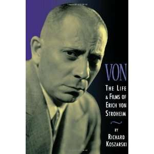 Von   The Life and Films of Erich Von Stroheim: Revised