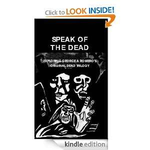Speak of the Dead Exploring George A Romeros Original Dead Trilogy