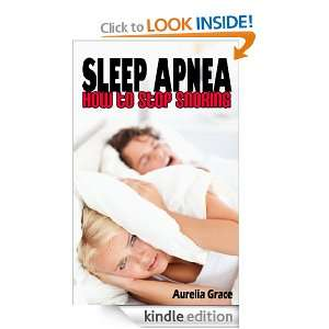 Sleep Apnea How to Stop Snoring Aurelia Grace  Kindle