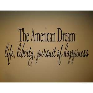 THE AMERICAN DREAM LIFE, LIBERTY, PURSUIT OF HAPPINESS