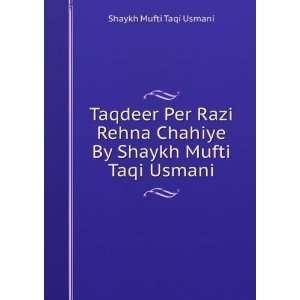 Taqdeer Per Razi Rehna Chahiye By Shaykh Mufti Taqi Usmani