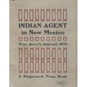 Indian Agent in New Mexico, the Journal of Special Agent W. F. M. Arny