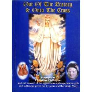 Out of the Ecstasy & Onto the Cross (Biography of Christina Gallagher)
