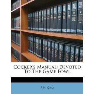 Cockers Manual: Devoted To The Game Fowl (9781173551094