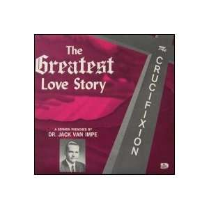 Greatest Love Story : The Crucifixion: Dr. Jack Van Impe: Music