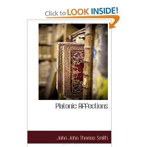 : Platonic Affections (9781117705835): John John Thomas Smith: Books