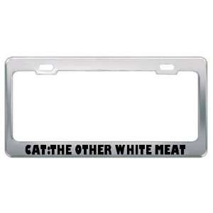 Cat The Other White Meat Metal License Plate Frame Tag